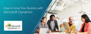 HOW TO GROW YOUR BUSINESS WITH MICROSOFT DYNAMICS